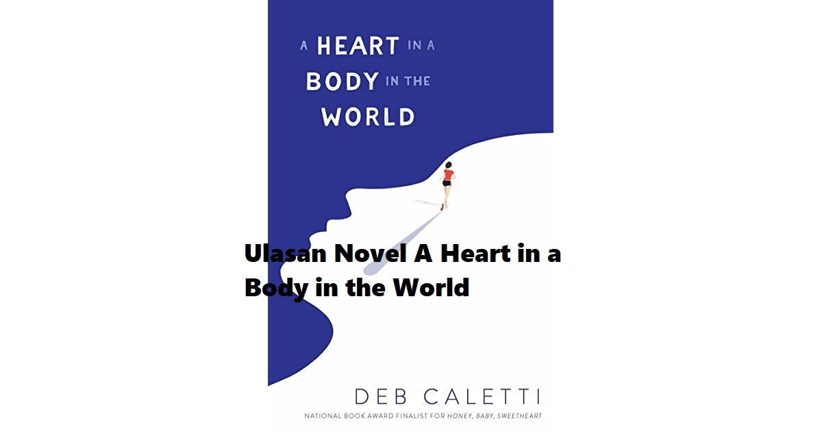 Ulasan Novel A Heart in a Body in the World Buatan Deb Caletti